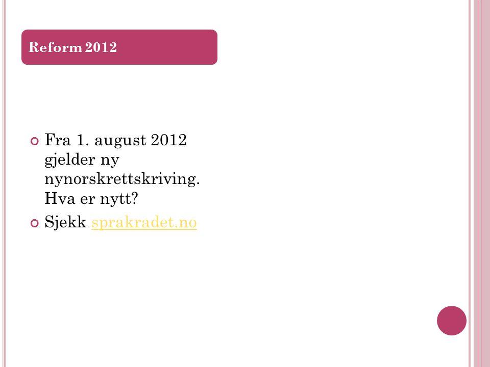 Fra 1. august 2012 gjelder ny nynorskrettskriving.