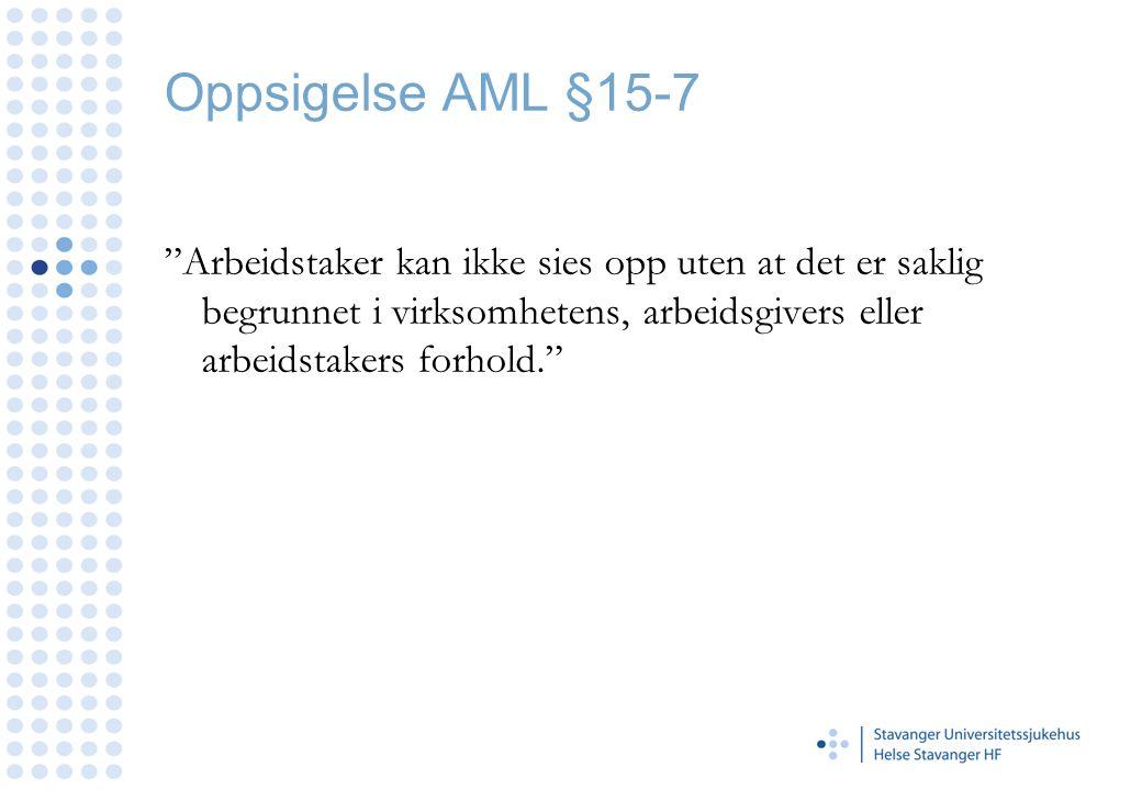 Oppsigelse AML §15-7 Arbeidstaker kan ikke sies opp uten at det er saklig begrunnet i virksomhetens, arbeidsgivers eller arbeidstakers forhold.