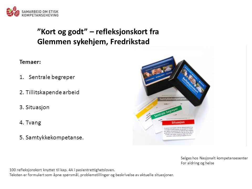 Kort og godt – refleksjonskort fra Glemmen sykehjem, Fredrikstad Temaer: 1.Sentrale begreper 2.
