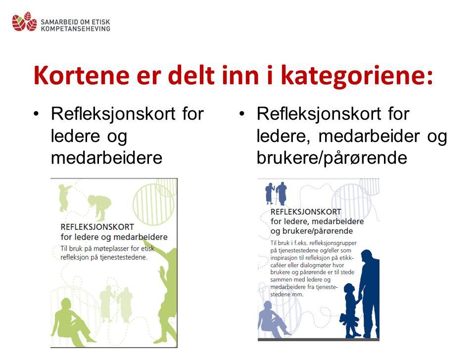 Kortene er delt inn i kategoriene: Refleksjonskort for ledere og medarbeidere Refleksjonskort for ledere, medarbeider og brukere/pårørende