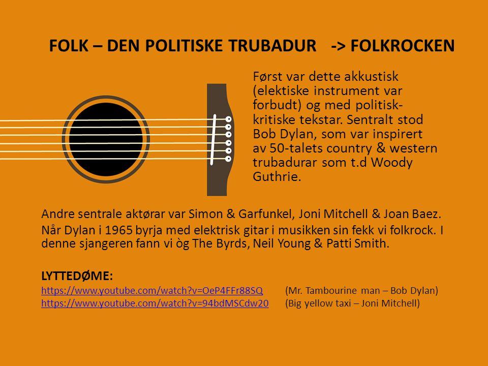 FOLK – DEN POLITISKE TRUBADUR -> FOLKROCKEN Andre sentrale aktørar var Simon & Garfunkel, Joni Mitchell & Joan Baez. Når Dylan i 1965 byrja med elektr