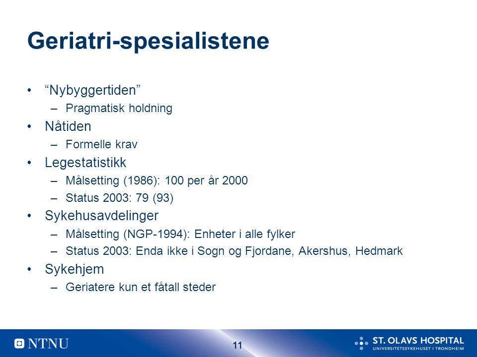 """11 Geriatri-spesialistene """"Nybyggertiden"""" –Pragmatisk holdning Nåtiden –Formelle krav Legestatistikk –Målsetting (1986): 100 per år 2000 –Status 2003:"""