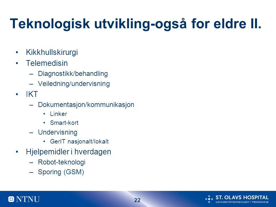 22 Teknologisk utvikling-også for eldre II. Kikkhullskirurgi Telemedisin –Diagnostikk/behandling –Veiledning/undervisning IKT –Dokumentasjon/kommunika