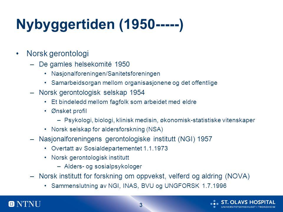 3 Nybyggertiden (1950-----) Norsk gerontologi –De gamles helsekomité 1950 Nasjonalforeningen/Sanitetsforeningen Samarbeidsorgan mellom organisasjonene