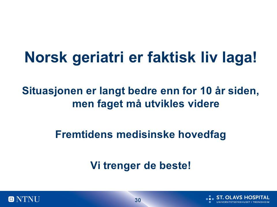 30 Norsk geriatri er faktisk liv laga! Situasjonen er langt bedre enn for 10 år siden, men faget må utvikles videre Fremtidens medisinske hovedfag Vi
