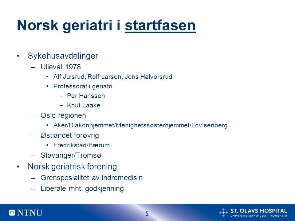 5 Norsk geriatri i startfasen Sykehusavdelinger –Ullevål 1978 Alf Julsrud, Rolf Larsen, Jens Halvorsrud Professorat i geriatri –Per Hanssen –Knut Laak