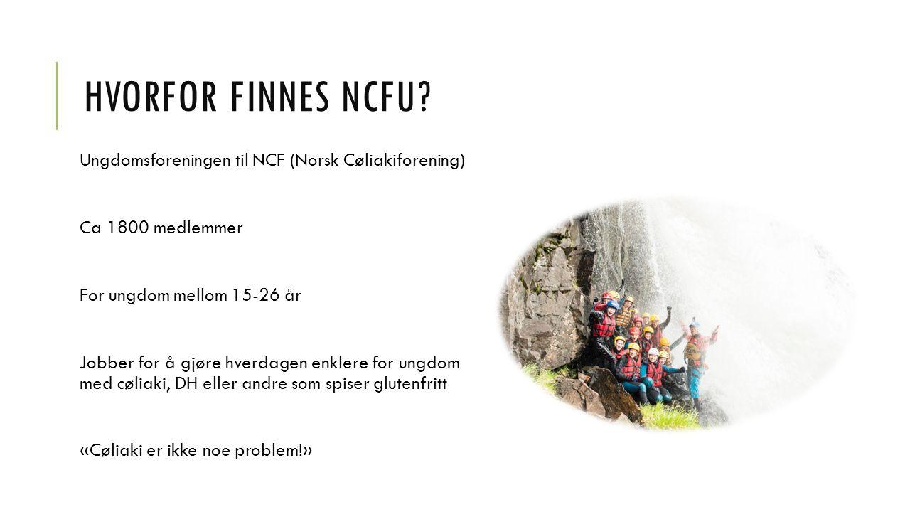 HVORFOR FINNES NCFU? Ungdomsforeningen til NCF (Norsk Cøliakiforening) Ca 1800 medlemmer For ungdom mellom 15-26 år Jobber for å gjøre hverdagen enkle
