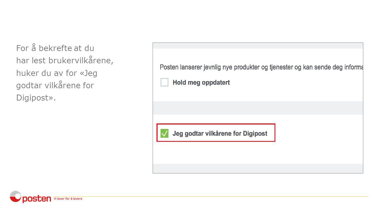 For å bekrefte at du har lest brukervilkårene, huker du av for «Jeg godtar vilkårene for Digipost».