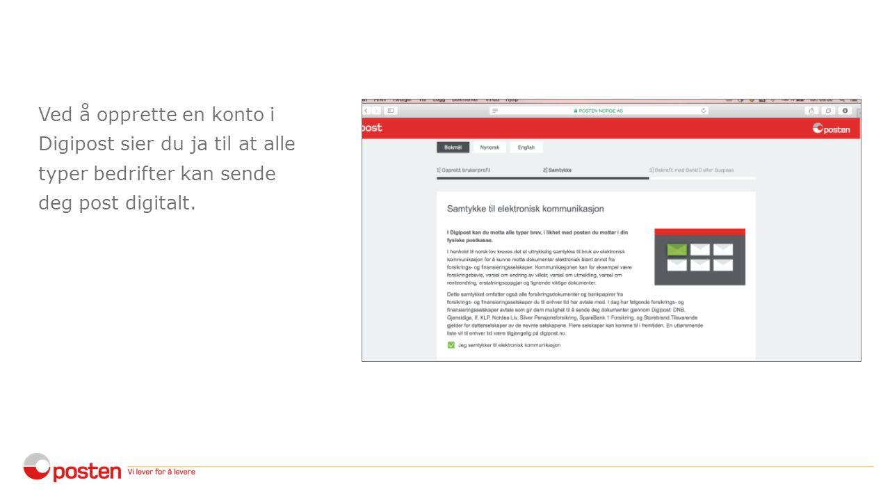 Ved å opprette en konto i Digipost sier du ja til at alle typer bedrifter kan sende deg post digitalt.