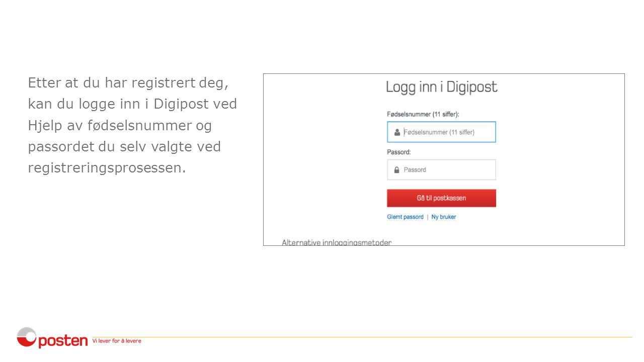 Etter at du har registrert deg, kan du logge inn i Digipost ved Hjelp av fødselsnummer og passordet du selv valgte ved registreringsprosessen.