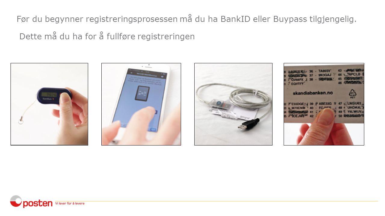 Før du begynner registreringsprosessen må du ha BankID eller Buypass tilgjengelig.
