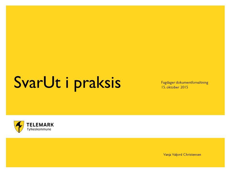 www.telemark.no SvarUt i praksis Fagdager dokumentforvaltning 15. oktober 2015 Vanja Valjord Christensen