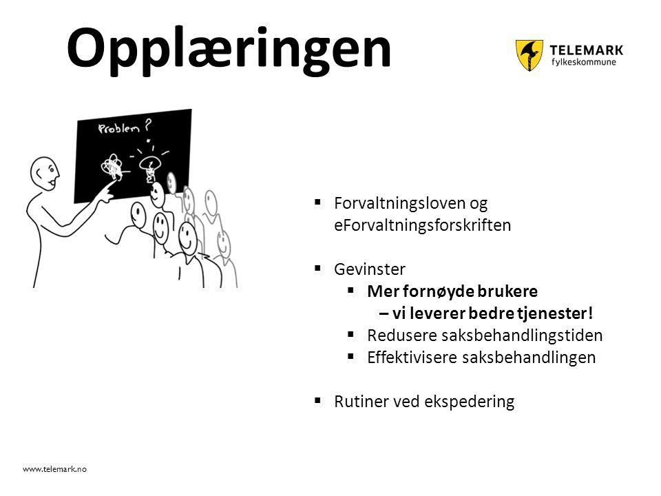 www.telemark.no Opplæringen  Forvaltningsloven og eForvaltningsforskriften  Gevinster  Mer fornøyde brukere – vi leverer bedre tjenester!  Reduser