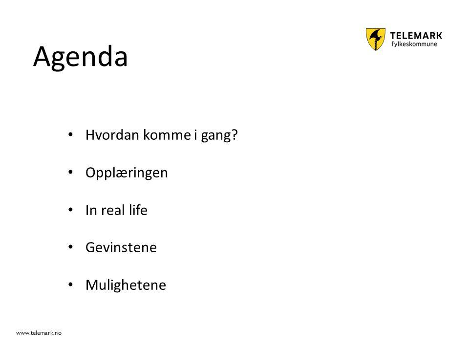 www.telemark.no Agenda Hvordan komme i gang? Opplæringen In real life Gevinstene Mulighetene