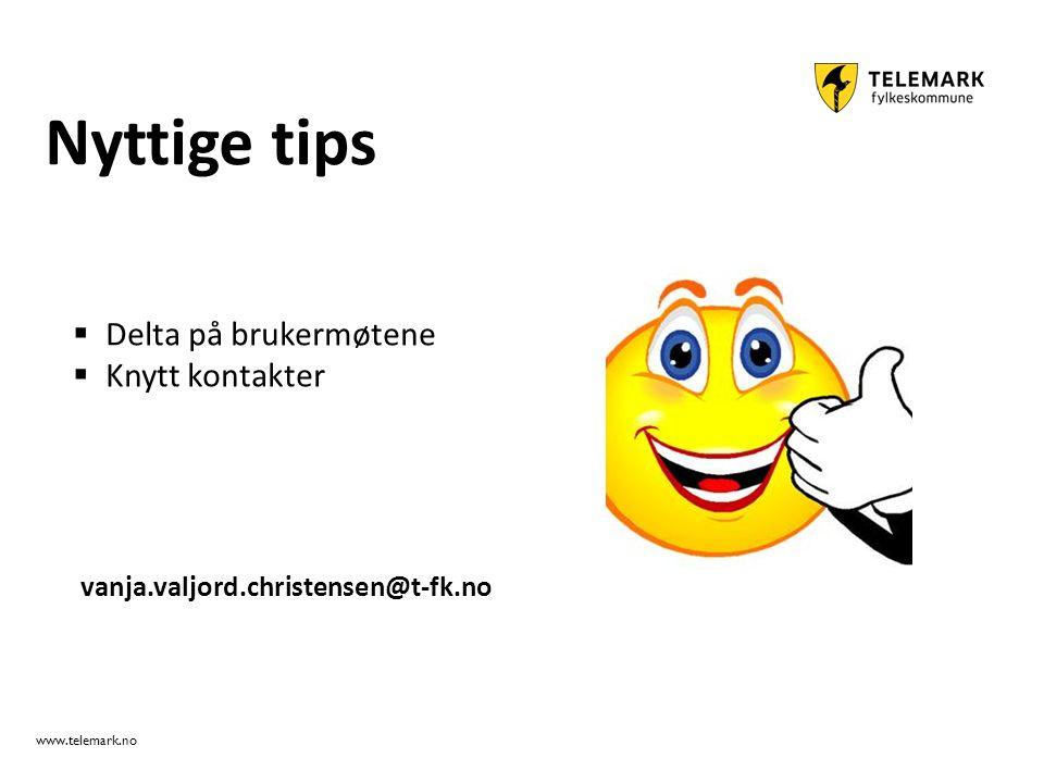 www.telemark.no Nyttige tips vanja.valjord.christensen@t-fk.no  Delta på brukermøtene  Knytt kontakter