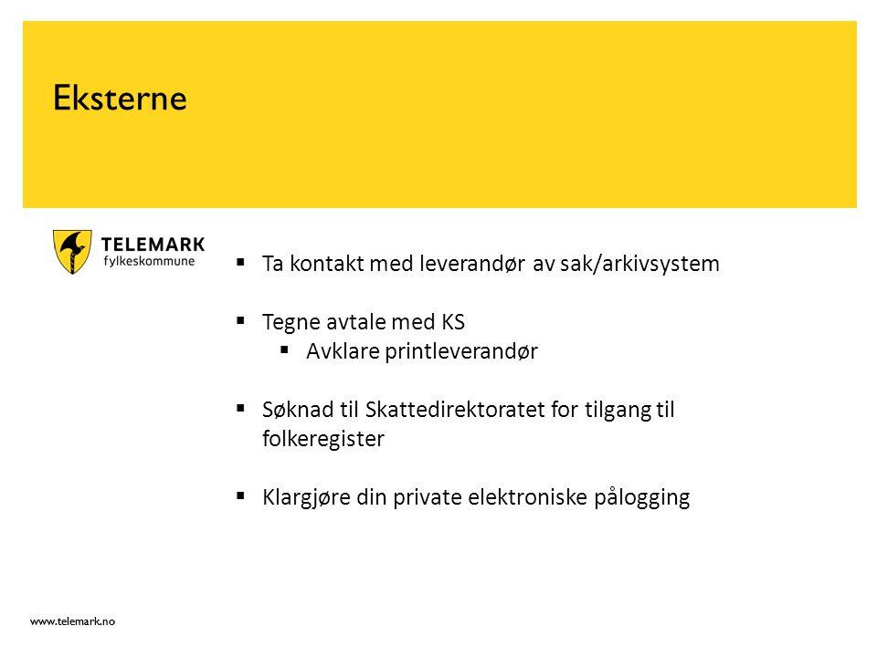 www.telemark.no Eksterne  Ta kontakt med leverandør av sak/arkivsystem  Tegne avtale med KS  Avklare printleverandør  Søknad til Skattedirektorate