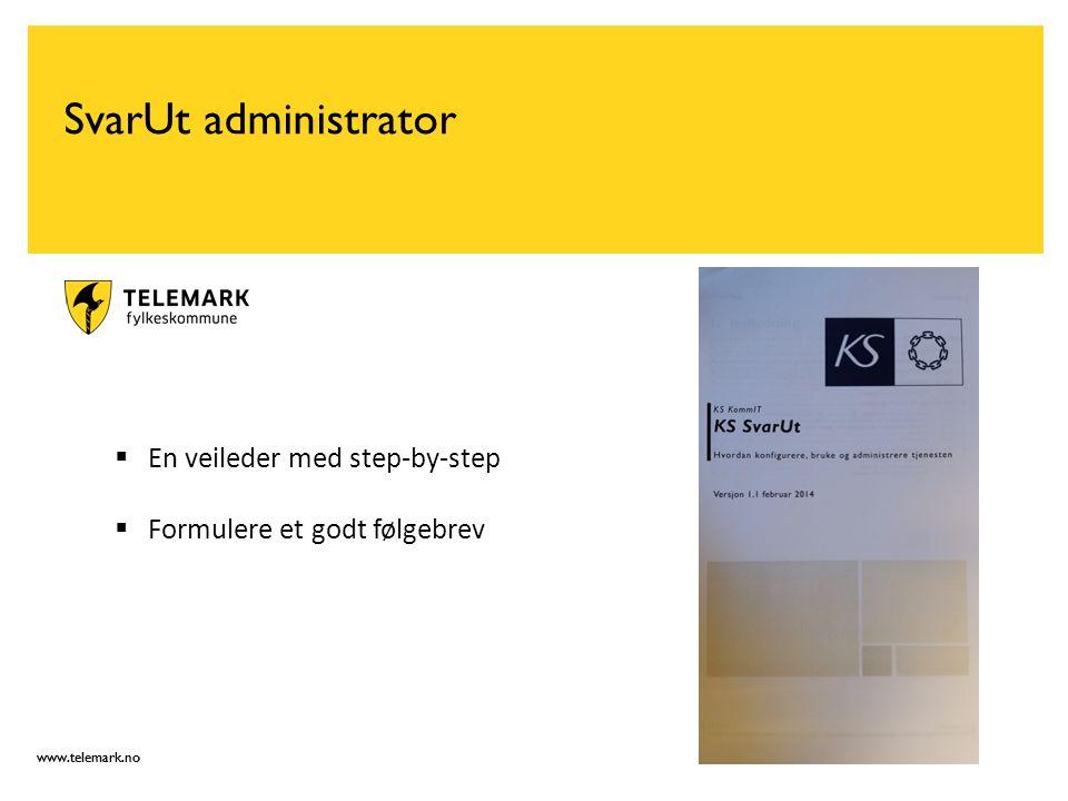 www.telemark.no SvarUt administrator  En veileder med step-by-step  Formulere et godt følgebrev