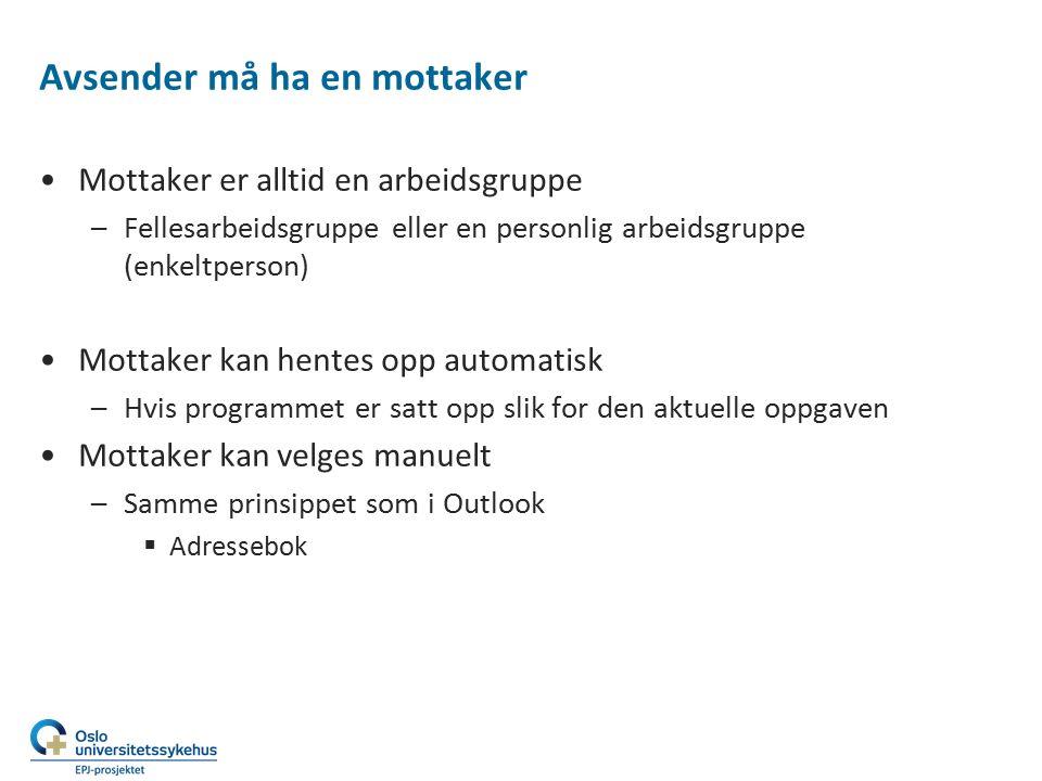 Avsender må ha en mottaker Mottaker er alltid en arbeidsgruppe –Fellesarbeidsgruppe eller en personlig arbeidsgruppe (enkeltperson) Mottaker kan hente
