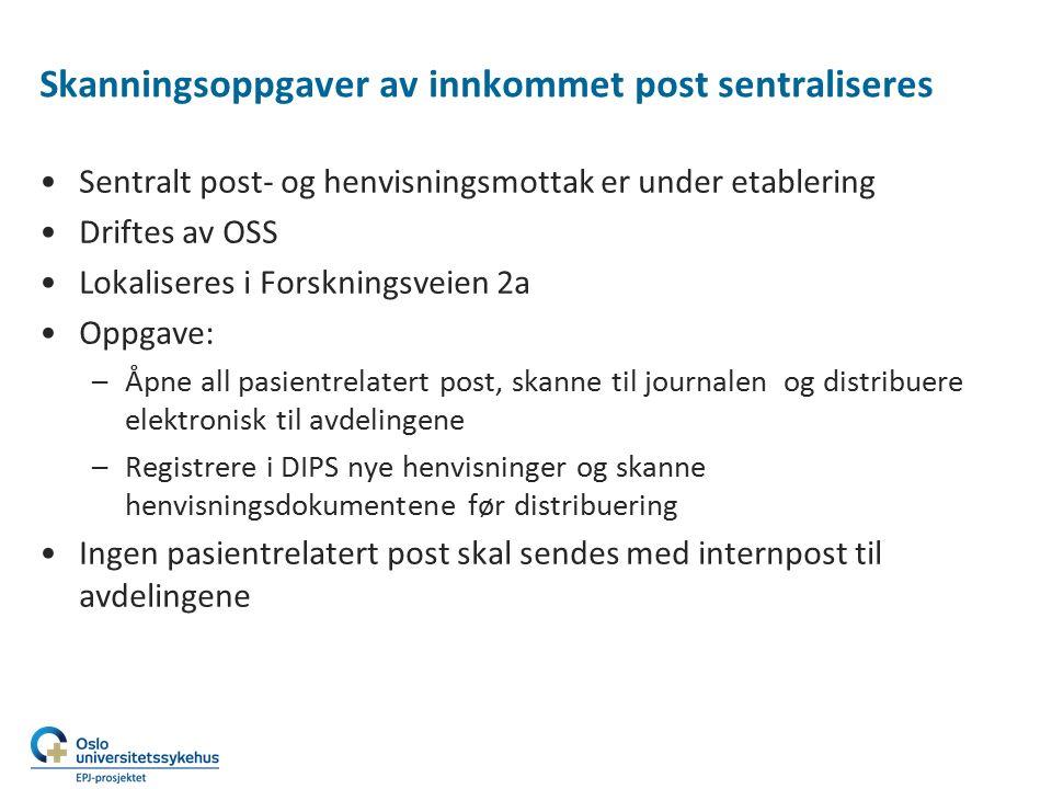 Skanningsoppgaver av innkommet post sentraliseres Sentralt post- og henvisningsmottak er under etablering Driftes av OSS Lokaliseres i Forskningsveien