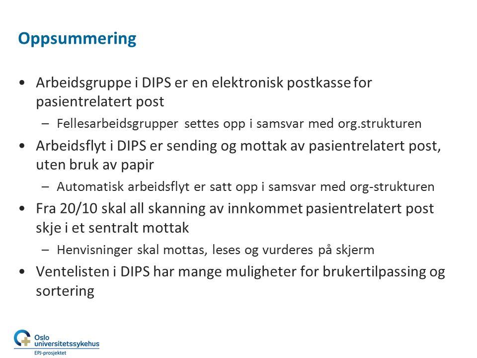 Oppsummering Arbeidsgruppe i DIPS er en elektronisk postkasse for pasientrelatert post –Fellesarbeidsgrupper settes opp i samsvar med org.strukturen A