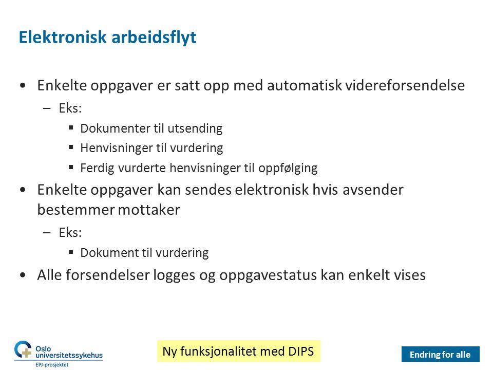 Elektronisk arbeidsflyt Enkelte oppgaver er satt opp med automatisk videreforsendelse –Eks:  Dokumenter til utsending  Henvisninger til vurdering 