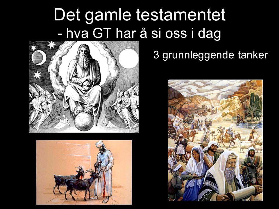 Det gamle testamentet - hva GT har å si oss i dag 3 grunnleggende tanker