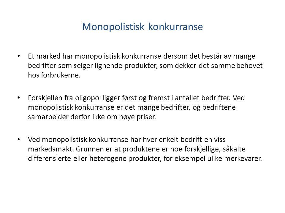 Monopolistisk konkurranse Et marked har monopolistisk konkurranse dersom det består av mange bedrifter som selger lignende produkter, som dekker det s