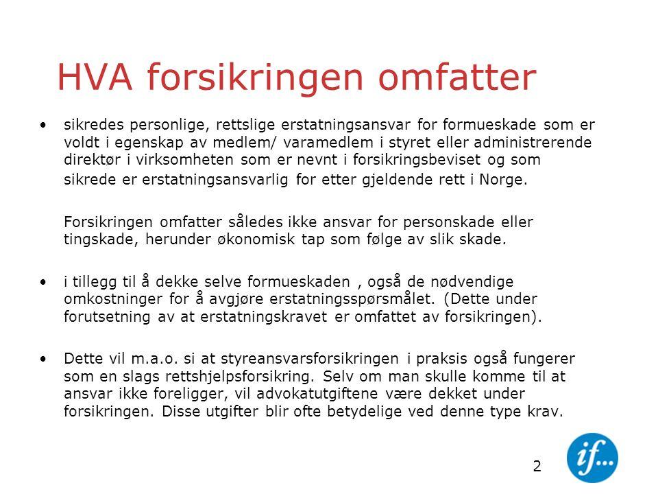 2 HVA forsikringen omfatter sikredes personlige, rettslige erstatningsansvar for formueskade som er voldt i egenskap av medlem/ varamedlem i styret eller administrerende direktør i virksomheten som er nevnt i forsikringsbeviset og som sikrede er erstatningsansvarlig for etter gjeldende rett i Norge.