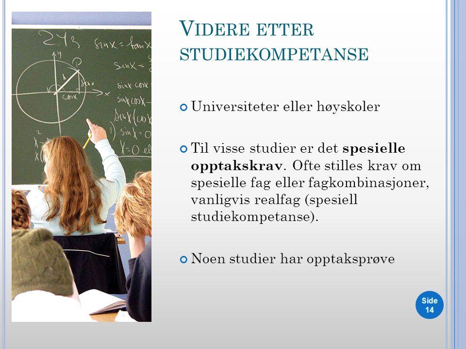 V IDERE ETTER STUDIEKOMPETANSE Universiteter eller høyskoler Til visse studier er det spesielle opptakskrav.
