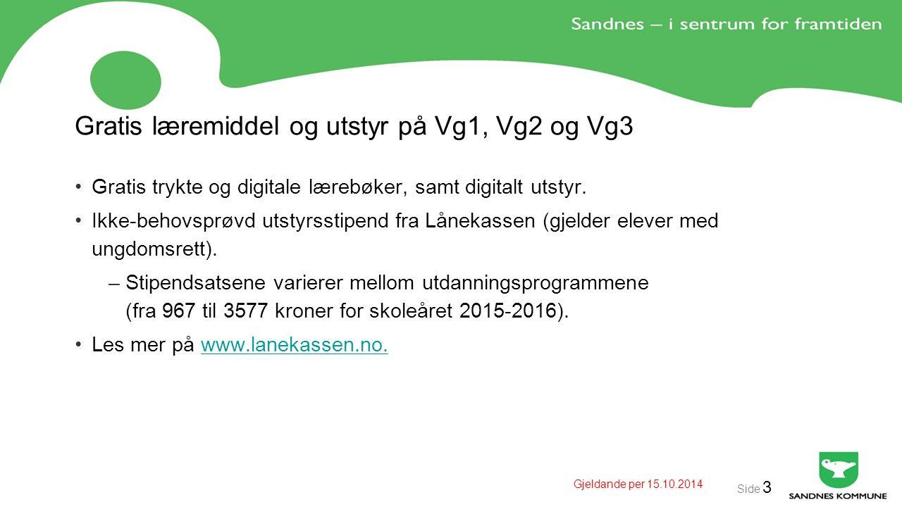 Gjeldande per 15.10.2014 Side 3 Gratis læremiddel og utstyr på Vg1, Vg2 og Vg3 Gratis trykte og digitale lærebøker, samt digitalt utstyr.