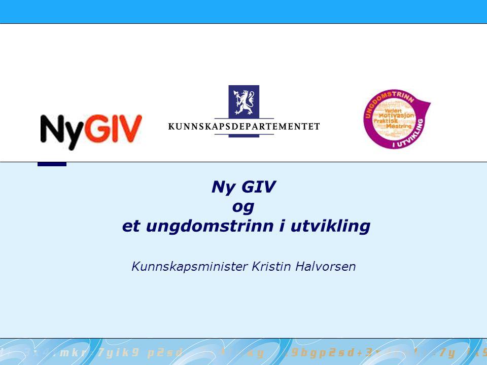 Ny GIV og et ungdomstrinn i utvikling Kunnskapsminister Kristin Halvorsen