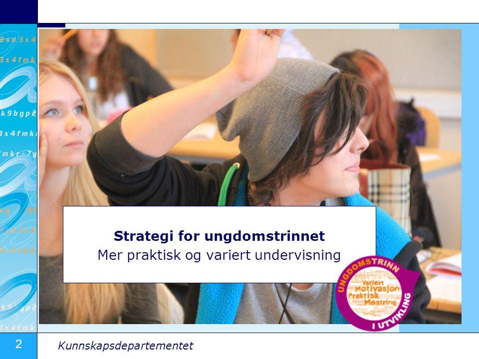 3 Kunnskapsdepartementet Økt fleksibilitet Etterutdanning på skolen Et mer praktisk og relevant ungdomstrinn Egen strategi for gjennom- føring Egen strategi for gjennom- føring