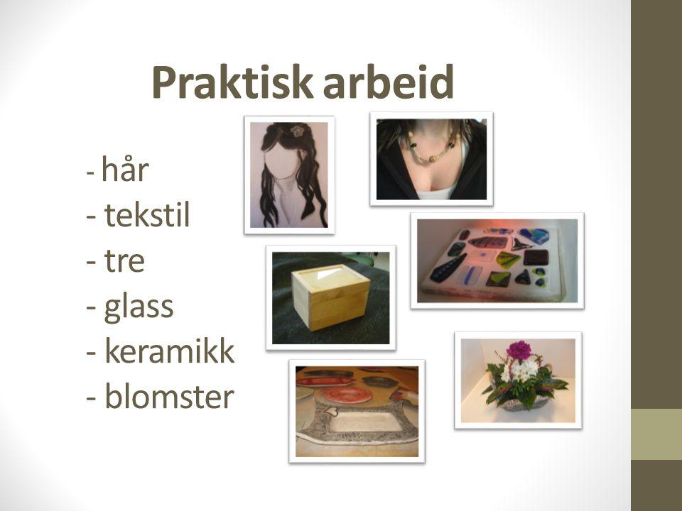 - hår - tekstil - tre - glass - keramikk - blomster Praktisk arbeid