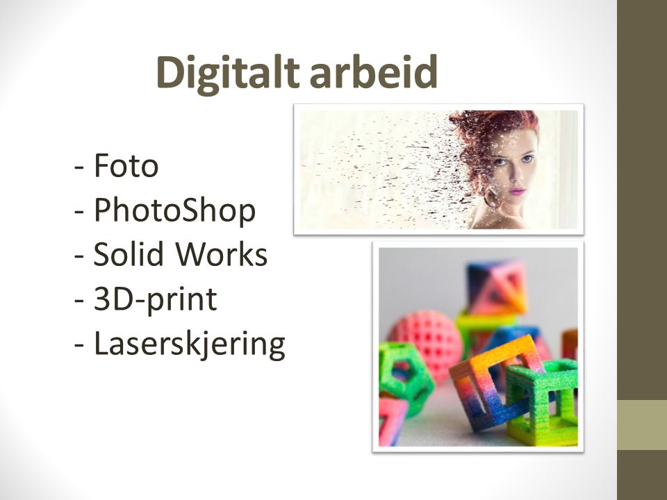 Digitalt arbeid - Foto - PhotoShop - Solid Works - 3D-print - Laserskjering