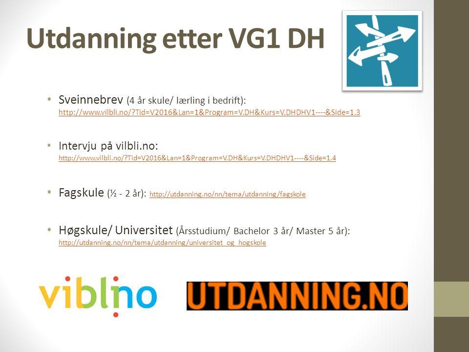 Utdanning etter VG1 DH Sveinnebrev (4 år skule/ lærling i bedrift): http://www.vilbli.no/?Tid=V2016&Lan=1&Program=V.DH&Kurs=V.DHDHV1----&Side=1.3 http