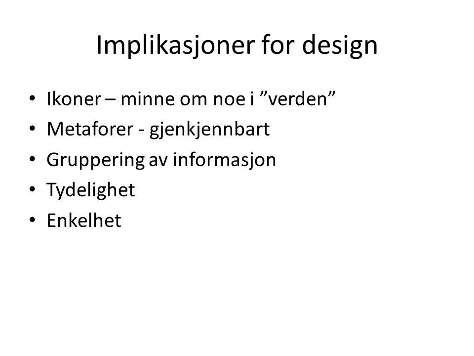 """Implikasjoner for design Ikoner – minne om noe i """"verden"""" Metaforer - gjenkjennbart Gruppering av informasjon Tydelighet Enkelhet"""