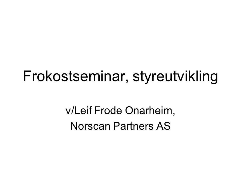 Frokostseminar, styreutvikling v/Leif Frode Onarheim, Norscan Partners AS