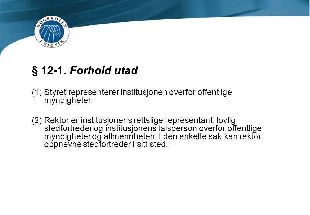 § 12-1. Forhold utad (1)Styret representerer institusjonen overfor offentlige myndigheter.