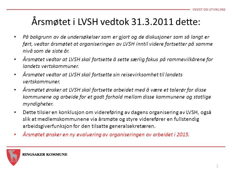 2 Årsmøtet i LVSH vedtok 31.3.2011 dette: På bakgrunn av de undersøkelser som er gjort og de diskusjoner som så langt er ført, vedtar årsmøtet at organiseringen av LVSH inntil videre fortsetter på samme nivå som de siste år.