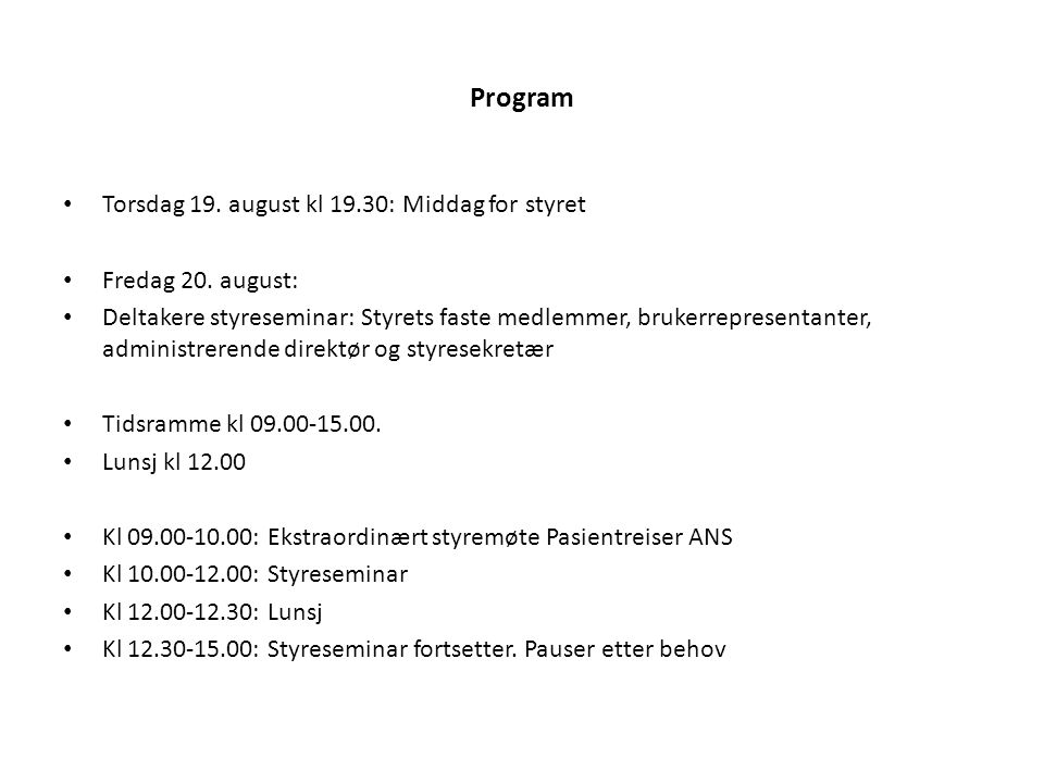 Program Torsdag 19. august kl 19.30: Middag for styret Fredag 20.