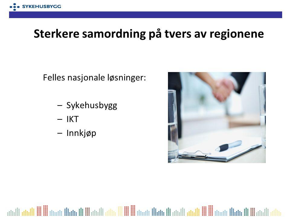 Sterkere samordning på tvers av regionene Felles nasjonale løsninger: –Sykehusbygg –IKT –Innkjøp