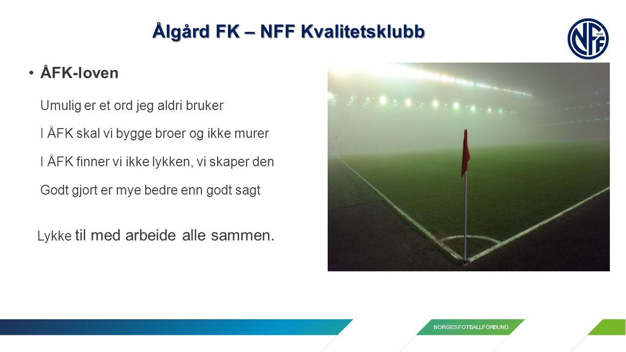 NORGES FOTBALLFORBUND Ålgård FK – NFF Kvalitetsklubb ÅFK-loven Umulig er et ord jeg aldri bruker I ÅFK skal vi bygge broer og ikke murer I ÅFK finner