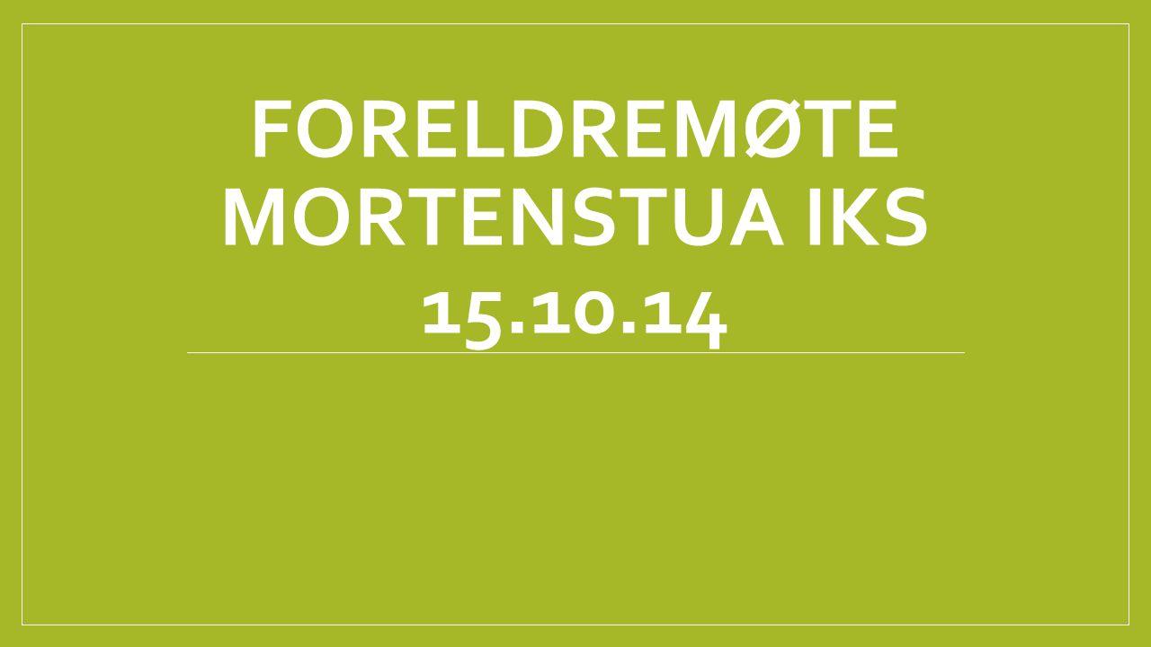 FORELDREMØTE MORTENSTUA IKS 15.10.14