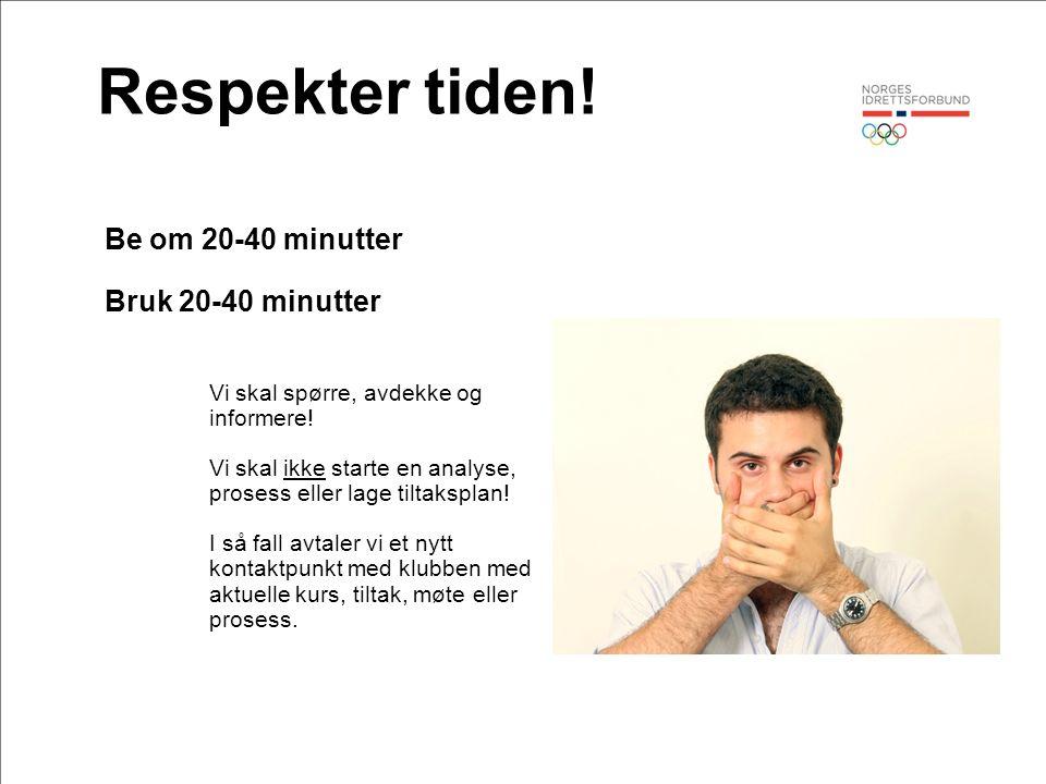 Respekter tiden! Be om 20-40 minutter Bruk 20-40 minutter Vi skal spørre, avdekke og informere! Vi skal ikke starte en analyse, prosess eller lage til