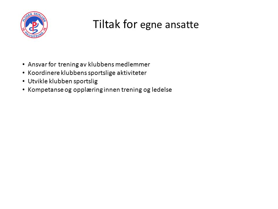 Tiltak for egne ansatte Ansvar for trening av klubbens medlemmer Koordinere klubbens sportslige aktiviteter Utvikle klubben sportslig Kompetanse og opplæring innen trening og ledelse