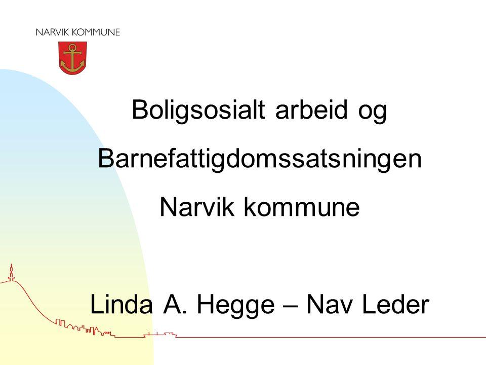 Boligsosialt arbeid og Barnefattigdomssatsningen Narvik kommune Linda A. Hegge – Nav Leder