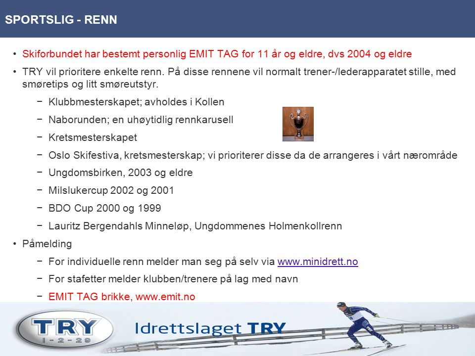 Skiforbundet har bestemt personlig EMIT TAG for 11 år og eldre, dvs 2004 og eldre TRY vil prioritere enkelte renn.