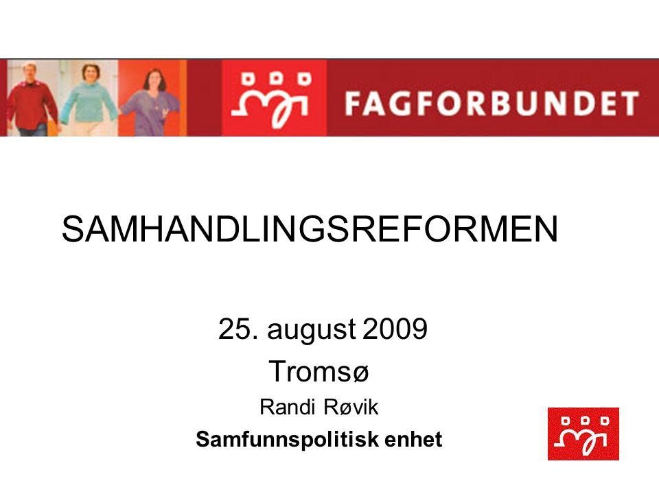 SAMHANDLINGSREFORMEN 25. august 2009 Tromsø Randi Røvik Samfunnspolitisk enhet