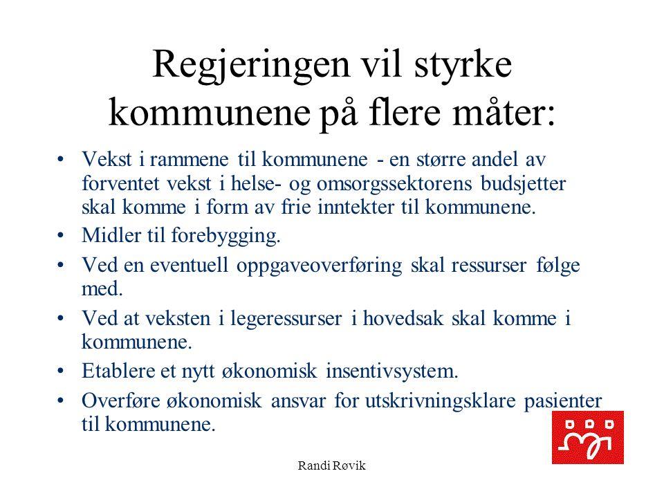 Randi Røvik Regjeringen vil styrke kommunene på flere måter: Vekst i rammene til kommunene - en større andel av forventet vekst i helse- og omsorgssektorens budsjetter skal komme i form av frie inntekter til kommunene.