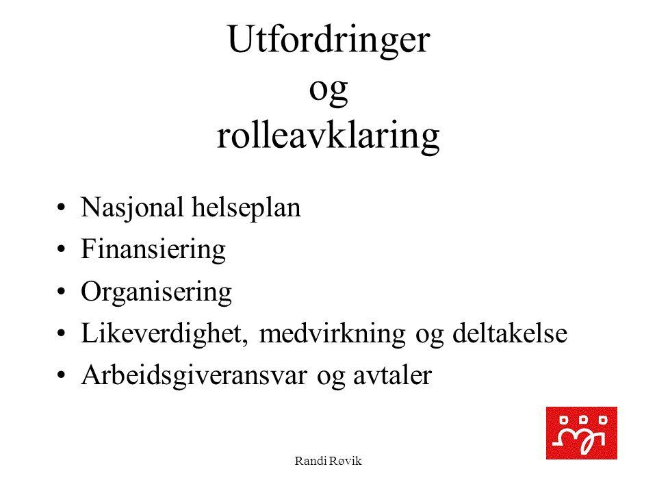 Randi Røvik Utfordringer og rolleavklaring Nasjonal helseplan Finansiering Organisering Likeverdighet, medvirkning og deltakelse Arbeidsgiveransvar og avtaler
